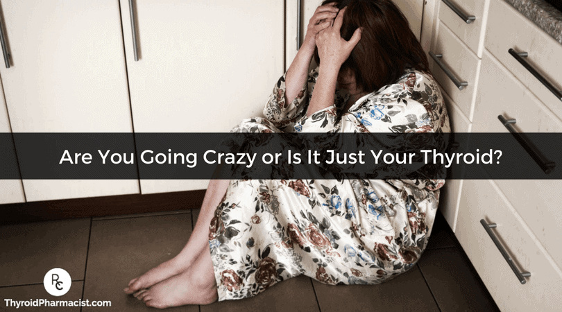 Are You Going Crazy or Is It Just Your Thyroid?