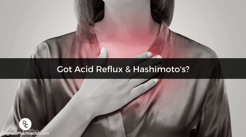 Got Acid Reflux? And Hashimoto's?