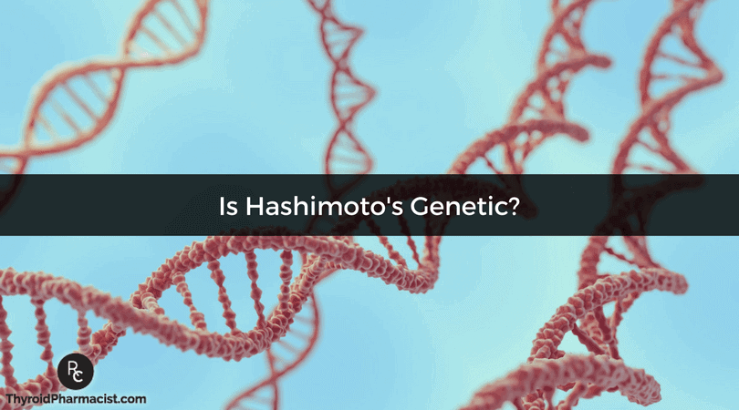 Is Hashimotos Hypothyroidism Genetic