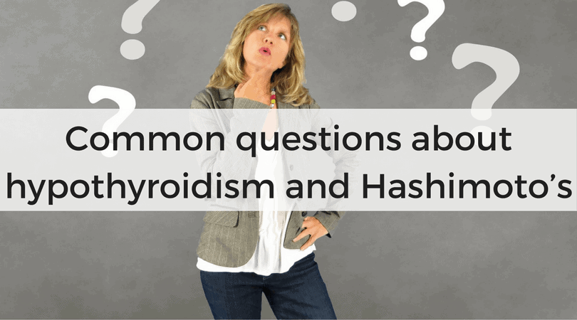 Common questions about hypothyroidism and Hashimoto's