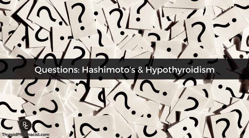 Questions Hashimoto's & Hypothyroidism