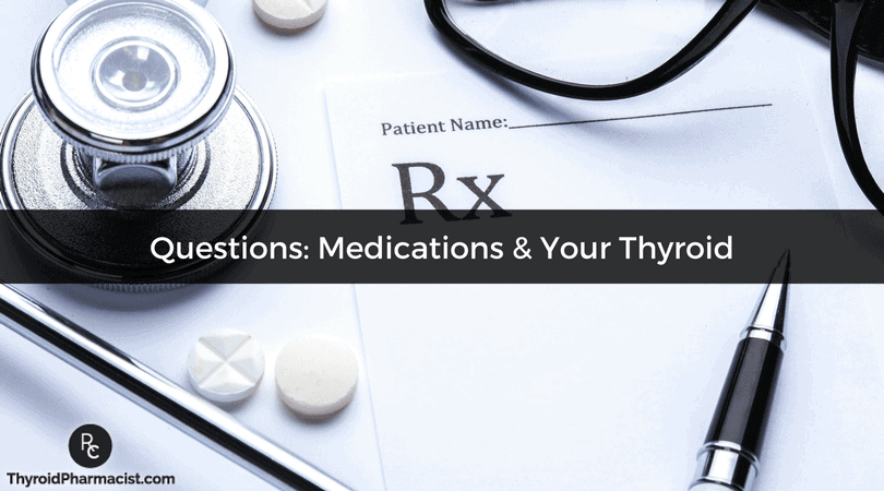 Questions Medications & Your Thyroid