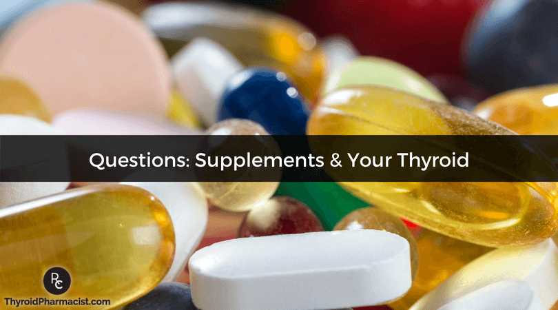 Questions Supplements & Your Thyroid