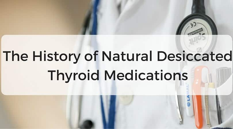 The History of Natural Desiccated Thyroid Medications