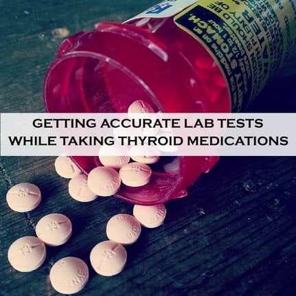 How To Get Accurate Lab Tests When Taking Thyroid Medications