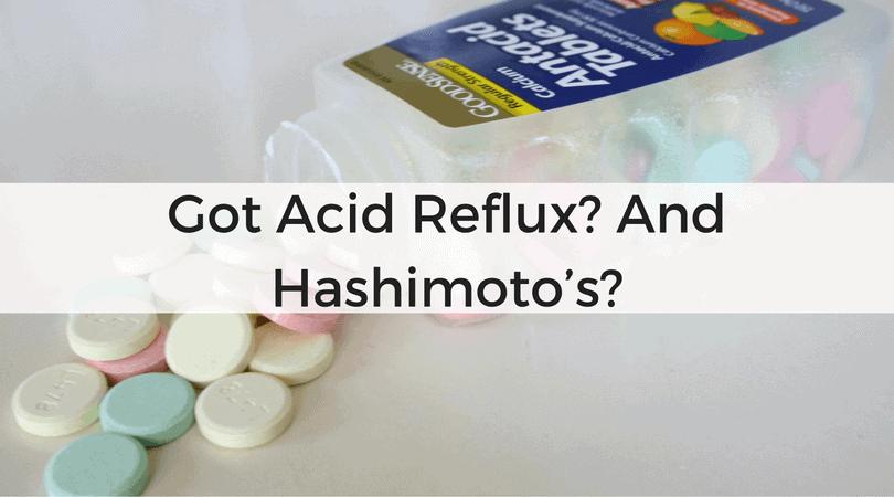 Got Acid Reflux? And Hashimoto's?