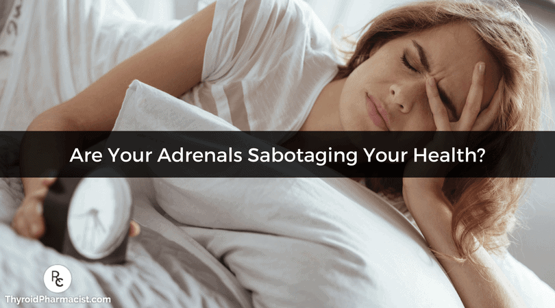 Are Your Adrenals Sabotaging Your Health?