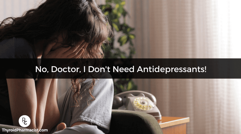 No, Doctor, I Don't Need Antidepressants