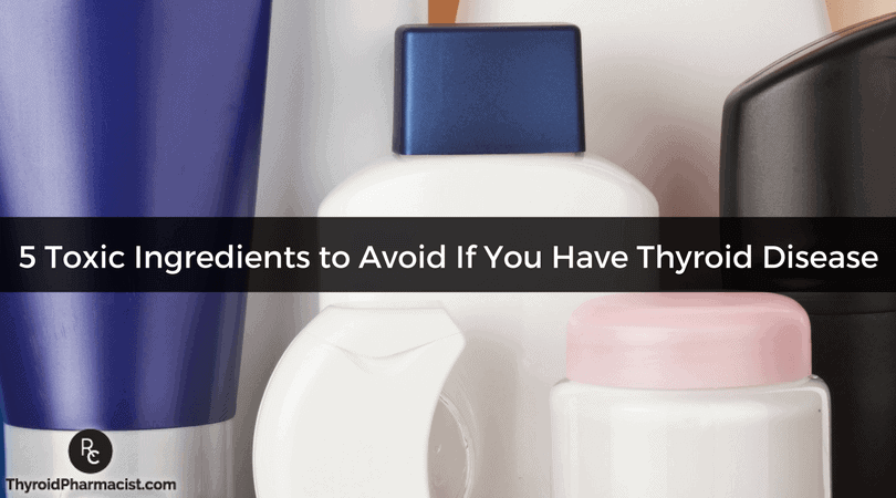 5 Toxic Ingredients to Avoid If You Have Thyroid Disease