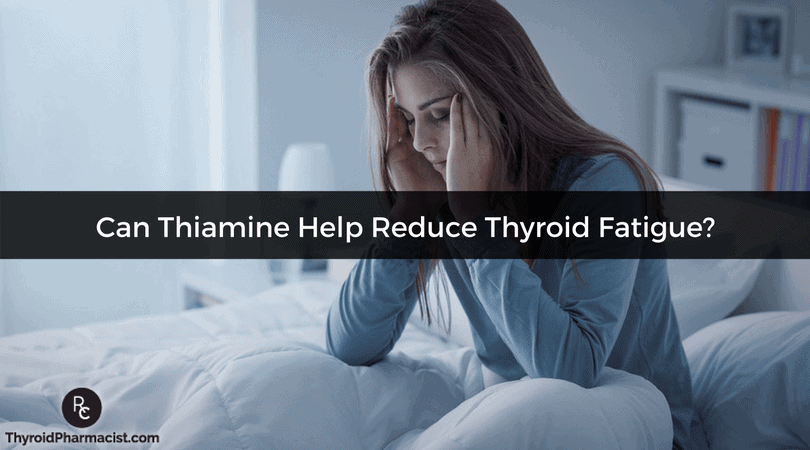 Thiamine and Thyroid Fatigue