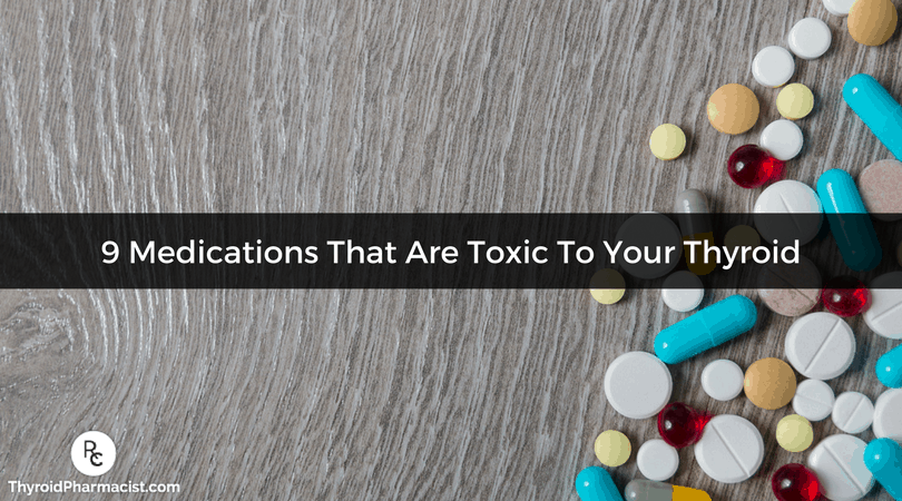 9 Medications That Are Toxic To Your Thyroid
