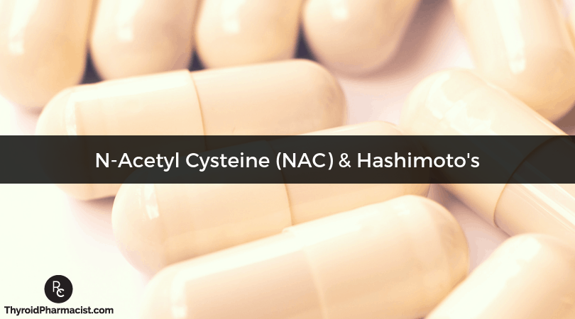 NAC for Thyroid Antibody Reduction, Detoxification and Gut Health