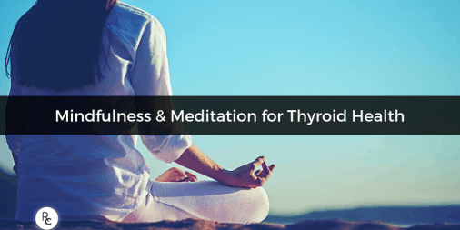 Mindfulness & Meditation for Thyroid Health