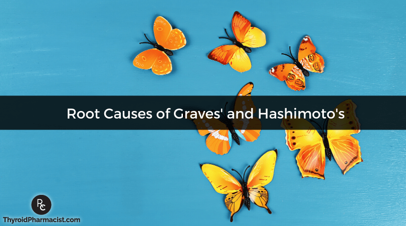 Graves and Hashimoto's Root Causes