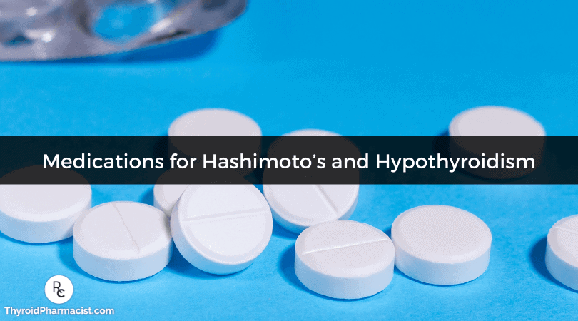 A Pharmacist's Review of Medications for Hashimoto's and Hypothyroidism
