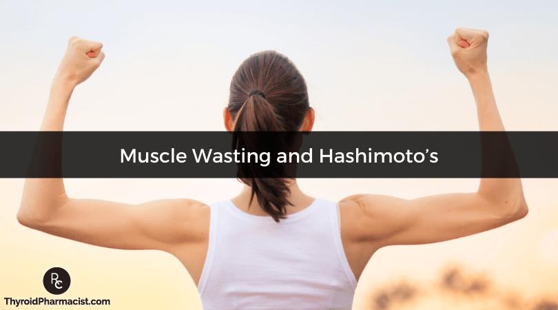 Muscle Wasting & Hashimoto's